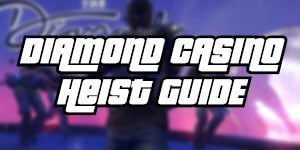 Diamond Casino Heist guide